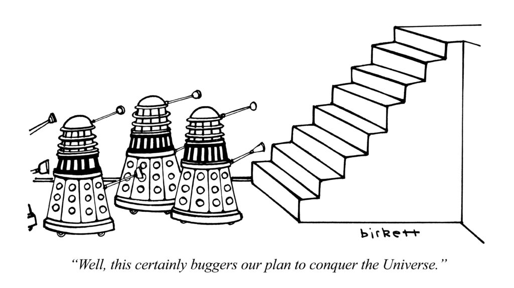"Cartoon of a group of Daleks standing at the bottom of a staircase. Caption reads: ""Well, this certainly buggers our plan to conquer the Universe""."